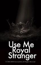 Use Me, Royal Stranger by eternitytotry