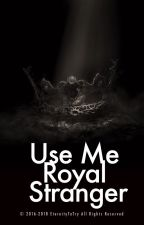 Use Me, Royal Stranger (mxm) by eternitytotry