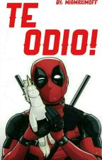 ¡¡Te Odio!! (One-shot) Deadpool y tu by MiaMaximoff