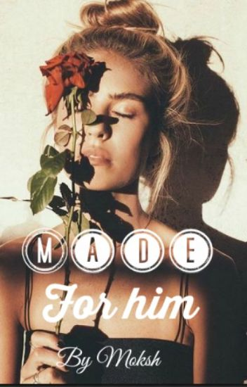 Made for him- Completed