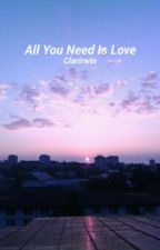 All You Need Is Love {Louis Tomlinson} by Clarirwin
