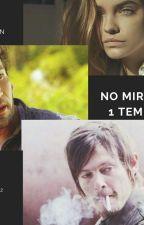 No Mires Atras-la Hija De Rick Grimes, Daryl Dixon- 1 TEMPORADA- by MirandaLiliMartinez