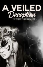 A Veiled Deception [ON HOLD] by ThePerpetualDreamer