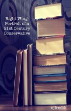 Right Wing: Portrait of a 21st Century Conservative by cjfreddi