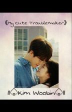 My Cute Troublemaker [ Kim WooBin ] On Hold  by felextra_trash