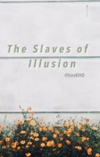 The Slaves of Illusion by IzzaKHQ