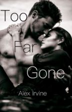 Too Far Gone by RoseAndBone