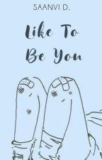 Like To Be You [BxB] by sleepyinseattIe