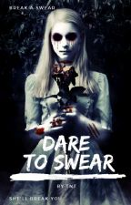 Dare To Swear (#Wattys2018) by Strip_That_Down