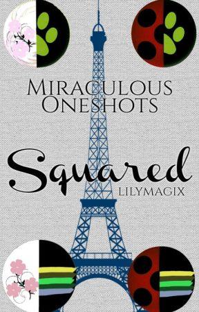 Squared ~ Miraculous Ladybug Oneshots by lilymagix