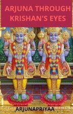 Arjun through Krishna's eyes(On Hold)   by ArjunaHridishta