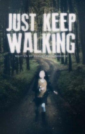 Just Keep Walking by mrsjonesgrimesrhee