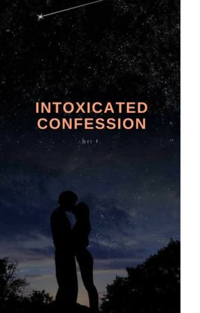 Intoxicated Confession by BriannaT000