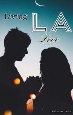 Living, LA, Love e.d  by lucybecks22