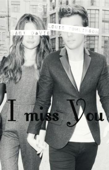 I miss you. (Louis Tomlinson)