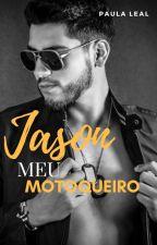Jason meu Motoqueiro by PaulaLeal30