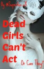 Dead Girls Can't Act by ItsAllLiesDahling