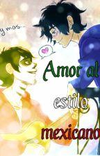 Amor al estilo mexicano Higuel (Hiro x Miguel) by AnzuMasaki7