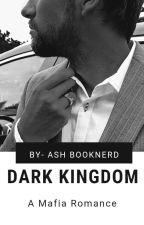 Dark Kingdom-A Mafia Romance. by Akanshi_v_kumar