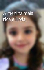 A menina mais rica e linda by user30219144