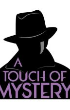 A TOUCH OF MYSTERY  by tashachamberlin