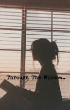 Through The Window... by kaycxsean