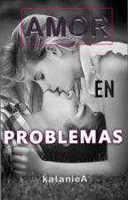 Amor en problemas.(Pausada) by kalanieA