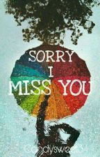 Sorry, I Miss You by Candyswtt_