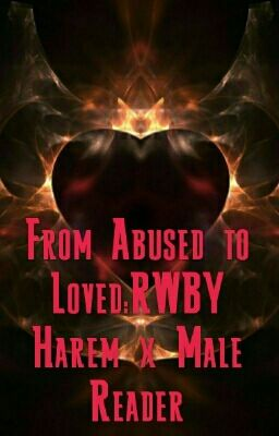 The Boy Who Tugged Their Heartstrings:Abused RWBY x Abused Male