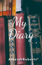 My  Diary✔️ by AaleiahRoberts