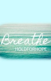 Breathe by holdforhope