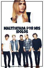 Maltratada Por Mis Ídolos [One Direction] Terminada Y Editando  by vanesaaispuro