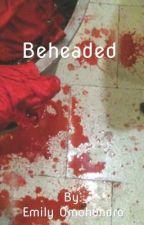 Beheaded by emilyo105