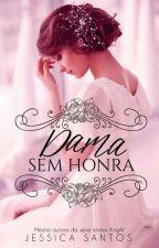Uma dama sem honra | RETA FINAL by AutoraJessicaSantos