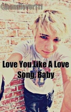 Love You Like A Love Song, Baby (Dalton Rapattoni) by BandLover111