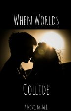 When Worlds Collide by itsmjlove