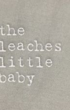 The Leaches Little Baby by BuckysGirl17