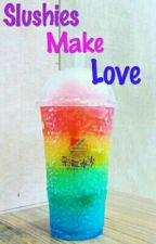Slushies Make Love by Not-A-Smut-Account
