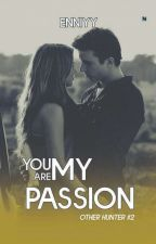 You're My Passion   Other Hunter #2 by Enniyy
