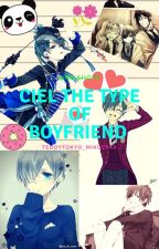 Ciel The Type Of Boyfriend by Vocaloid_HatsuneMiku