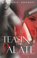 Teasing the Palate (*TEASER ONLY*) by alexandriaASHE