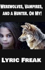 Werewolves, Vampires, and a Hunter. Oh My! by Lyricfreak01