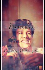 ~Remember~ [Cameron Dallas y tú] by pandita635