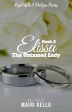 BOOK 2: Elissa, The Untamed Lady [COMPLETED]  by mairigello
