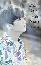 When Rain Falls Down (Book 2) ✔  by harumi_oo