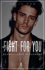 FIGHT FOR YOU - Gefährliches Verlangen #TheEloquenceAward2019 by Julia_storys