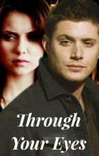 Through Your Eyes [3] ~ Supernatural / The Vampire Diaries by that_one_writer_chik