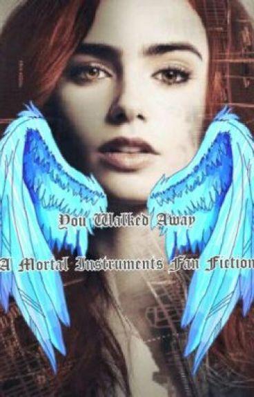 You Walked Away~ The mortal instruments Fan-Fic