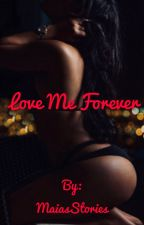 Love Me Forever (Romance) by MissMaiaxoxo
