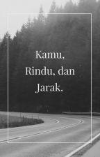 Kamu, Rindu, dan Jarak. by AmandaNaura